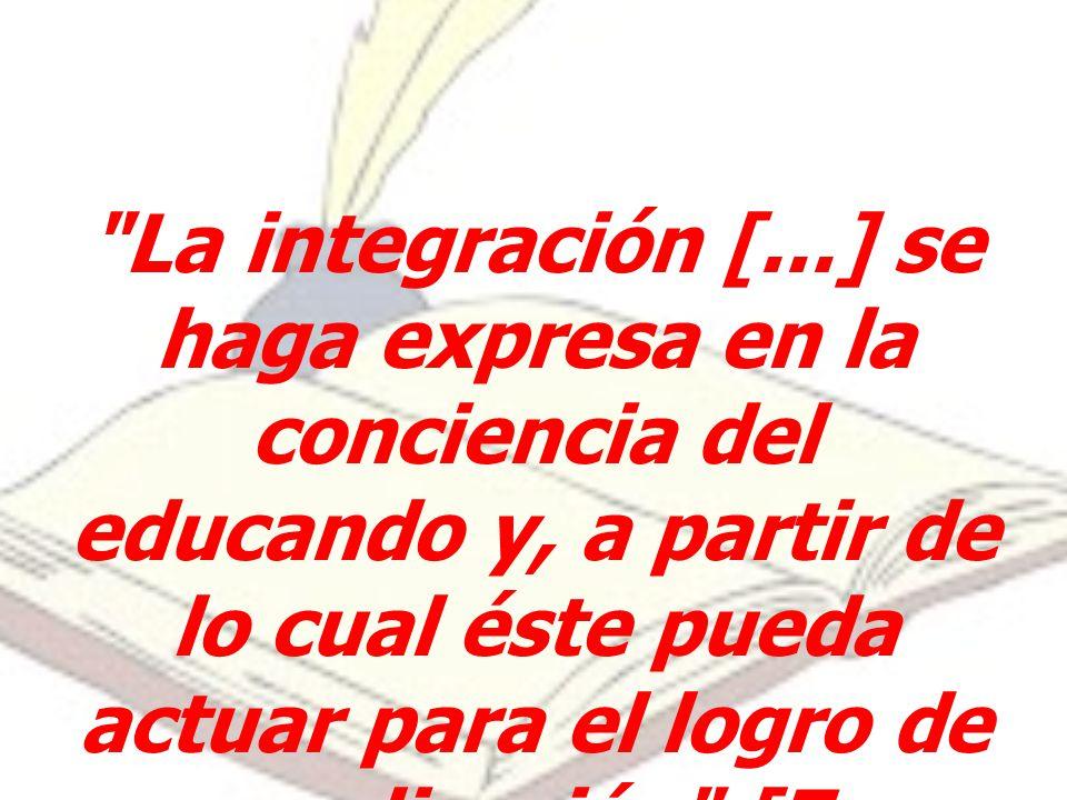 La integración [...] se haga expresa en la conciencia del educando y, a partir de lo cual éste pueda actuar para el logro de su realización [Zea, 1986: 13].Educacion